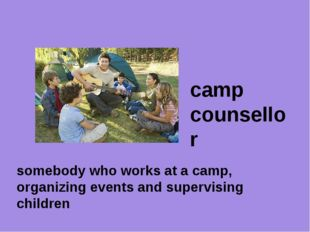 camp counsellor somebody who works at a camp, organizing events and supervisi