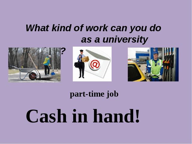 What kind of work can you do as a university student? part-time job Cash in h...