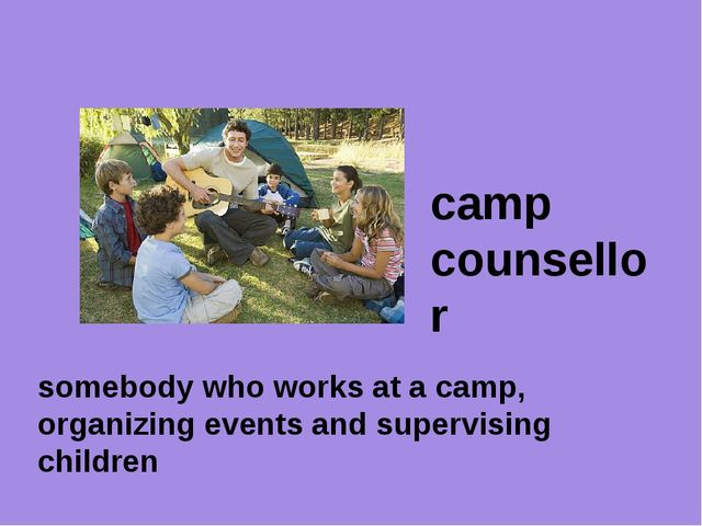 camp counsellor somebody who works at a camp, organizing events and supervisi...