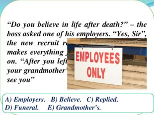 """Do you believe in life after death?"" – the boss asked one of his employers."