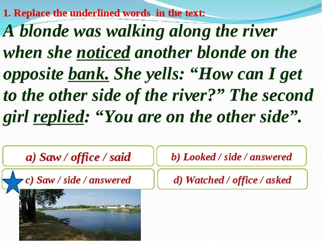 1. Replace the underlined words in the text: A blonde was walking along the r...