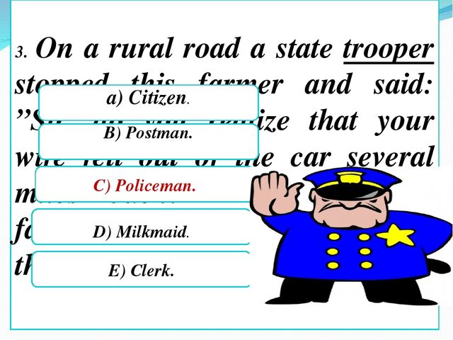 "3. On a rural road a state trooper stopped this farmer and said: ""Sir, do yo..."