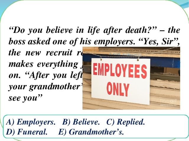 """Do you believe in life after death?"" – the boss asked one of his employers...."