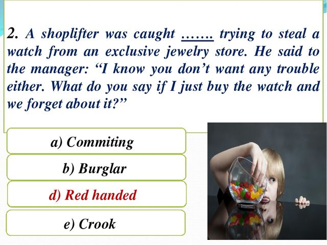 2. A shoplifter was caught ……. trying to steal a watch from an exclusive jewe...
