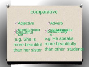 comparative Adjective многосложные Adverb производные beautiful e.g. She is m