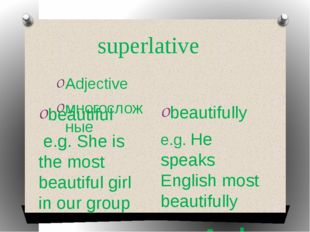 superlative Adjective многосложные Adverb производные beautiful e.g. She is t