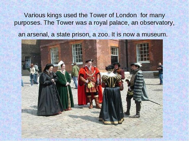 Various kings used the Tower of London for many purposes. The Tower was a roy...