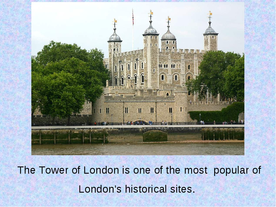 The Tower of London is one of the most popular of London's historical sites.