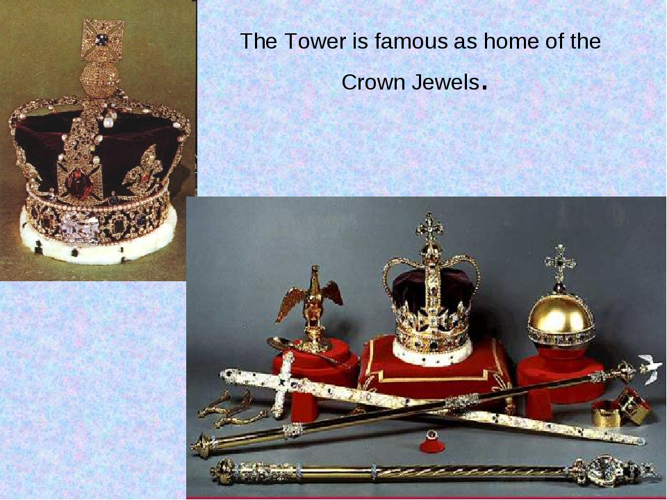 The Tower is famous as home of the Crown Jewels.