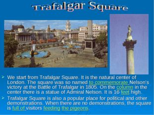 We start from Trafalgar Square. It is the natural center of London. The squar
