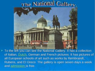To the left you can see the National Gallery. It has a collection of Italian,