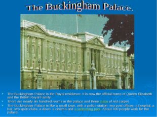 The Buckingham Palace is the Royal residence. It is now the official home of