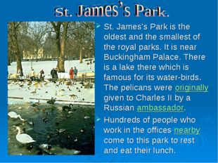 St. James's Park is the oldest and the smallest of the royal parks. It is nea