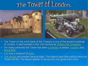 The Tower on the north bank of the Thames is one of the ancient buildings of