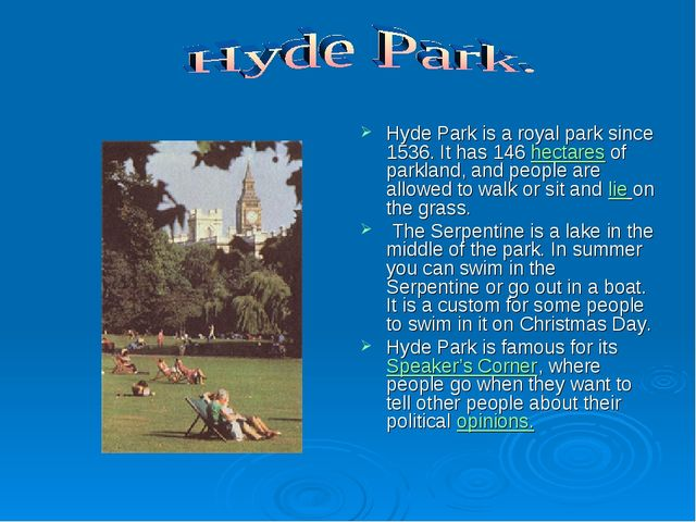 Hyde Park is a royal park since 1536. It has 146 hectares of parkland, and pe...