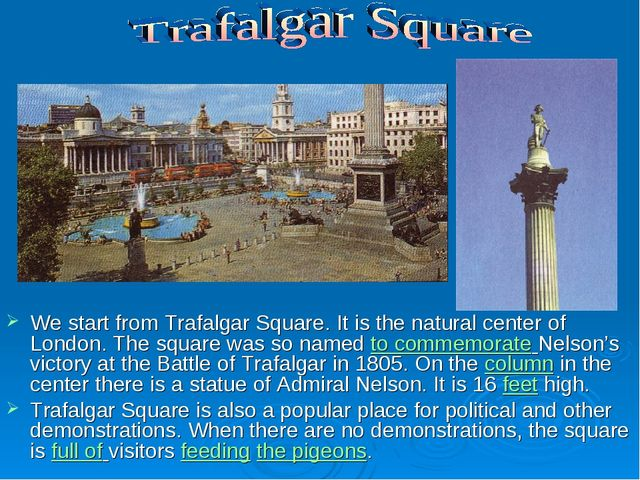 We start from Trafalgar Square. It is the natural center of London. The squar...