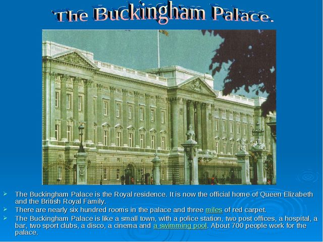 The Buckingham Palace is the Royal residence. It is now the official home of...