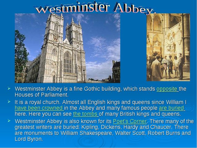 Westminster Abbey is a fine Gothic building, which stands opposite the Houses...