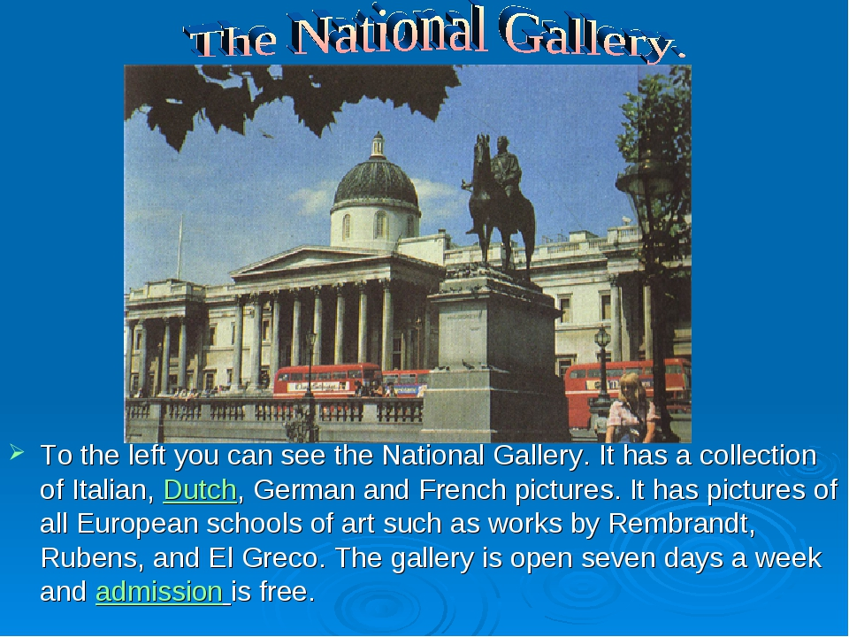 To the left you can see the National Gallery. It has a collection of Italian,...
