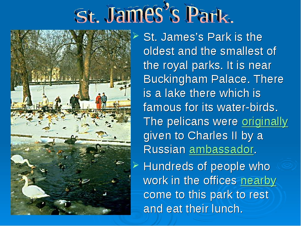 St. James's Park is the oldest and the smallest of the royal parks. It is nea...