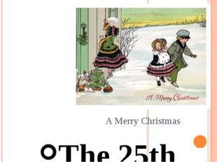 A Merry Christmas The 25th of December