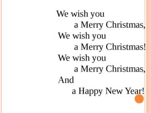 We wish you a Merry Christmas, We wish you a Merry Christmas! We wish you a