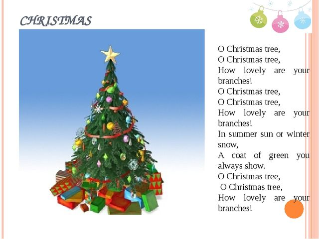 CHRISTMAS O Christmas tree, O Christmas tree, How lovely are your branches! O...