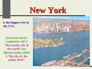 New York is the biggest city in the USA. American tourist companies call it ""