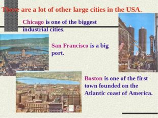 There are a lot of other large cities in the USA. Chicago is one of the bigge