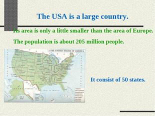 The USA is a large country. It consist of 50 states. Its area is only a littl