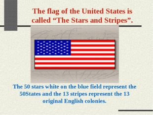 "The flag of the United States is called ""The Stars and Stripes"". The 50 stars"