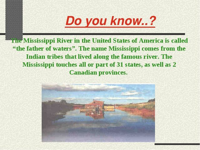 Do you know..? The Mississippi River in the United States of America is calle...