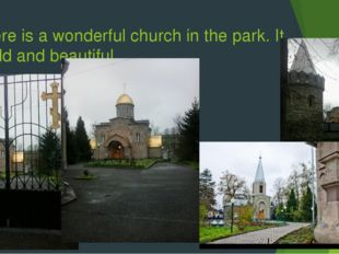 There is a wonderful church in the park. It is old and beautiful.