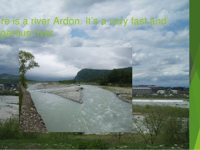There is a river Ardon. It's a very fast and dangerous river.