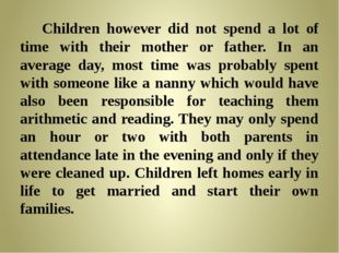 Children however did not spend a lot of time with their mother or father. In