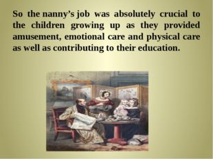 So thenanny'sjob was absolutely crucial to the children growing up as they