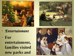 Entertainment For entertainment, families visited new parks and museums.