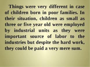 Things were very different in case of children born in poor families. In the