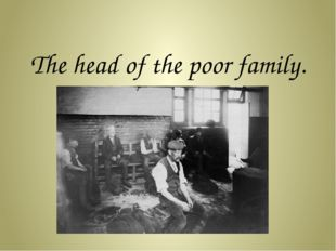 The head of the poor family.