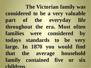 TheVictorian familywas considered to be a very valuable part of the everyd