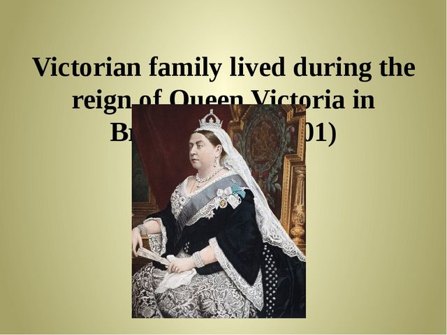 Victorian family lived during the reign of Queen Victoria in Britain (1837-1...