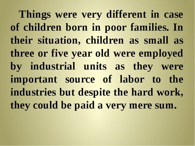 Things were very different in case of children born in poor families. In the...