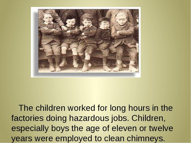 The children worked for long hours in the factories doing hazardous jobs. Ch...
