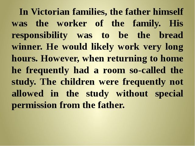 In Victorian families, the father himself was the worker of the family. His...