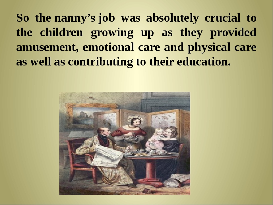 So thenanny'sjob was absolutely crucial to the children growing up as they...