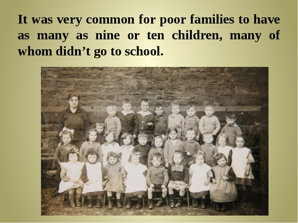 It was very common for poor families to have as many as nine or ten children,...