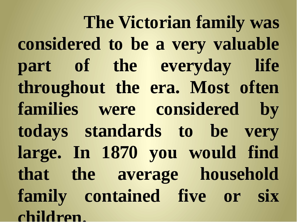 TheVictorian familywas considered to be a very valuable part of the everyd...