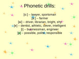 [o:] – lawyer, sportsman [a:] – farmer [ai] – driver, librarian, bright, shy