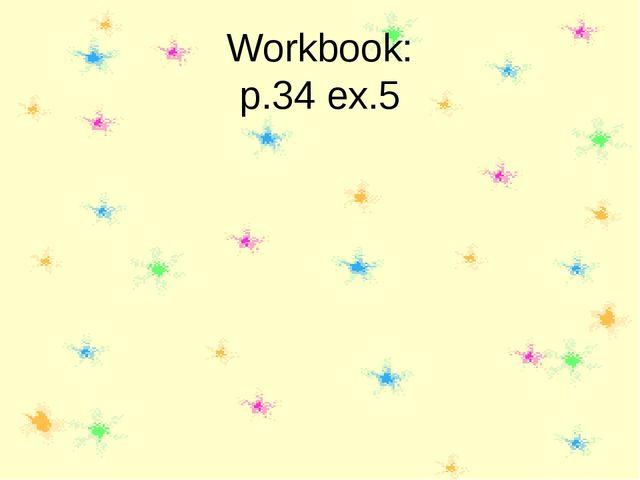 Workbook: p.34 ex.5