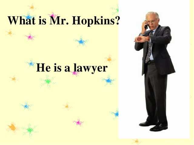 What is Mr. Hopkins? He is a lawyer